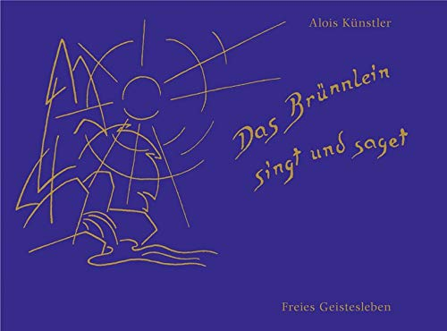 Das Brünnlein singt und saget: Lieder und...