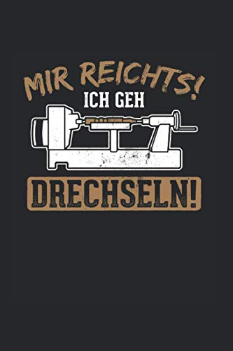 Mir Reichts Ich Geh Drechseln: Drechseln...