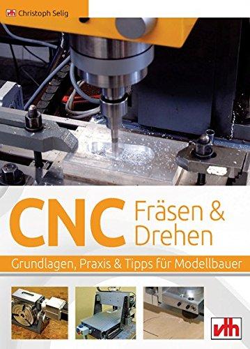 CNC-Fräsen und -Drehen im Modellbau:...