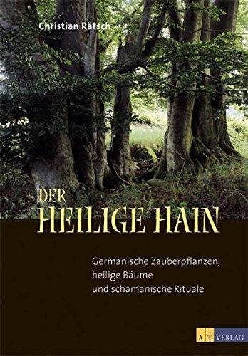Der heilige Hain: Germanische Zauberpflanzen,...