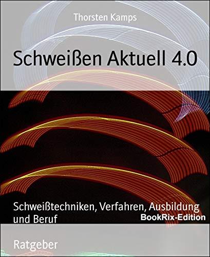 Schweißen Aktuell 4.0: Schweißtechniken,...