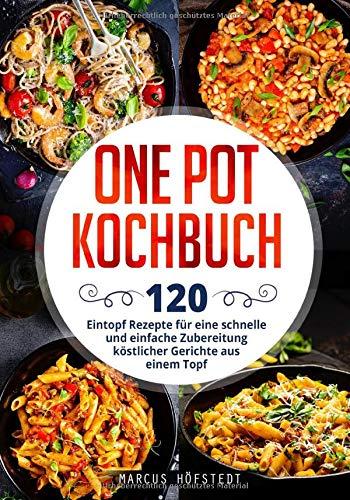 One Pot Kochbuch: 120 Eintopf Rezepte für...