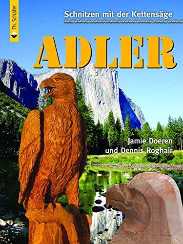 Schnitzen mit der Kettensäge: Adler: Vom...